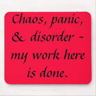 """Funny Quotes """"Chaos,panic & disorder"""" Mouse Pad"""