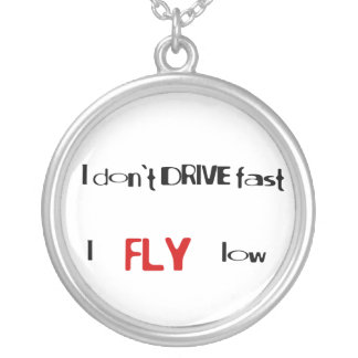 Funny quotes I don't drive fast,I fly low Silver Plated Necklace