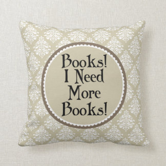 Funny Reading I Need More Books Throw Pillow