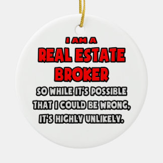 Funny Real Estate Broker .. Highly Unlikely Round Ceramic Ornament