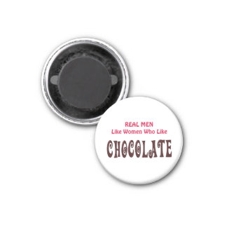 Funny Real Men Like Women Who Like Chocolate 1 Inch Round Magnet