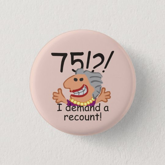 Funny Recount 75th Birthday 1 Inch Round Button