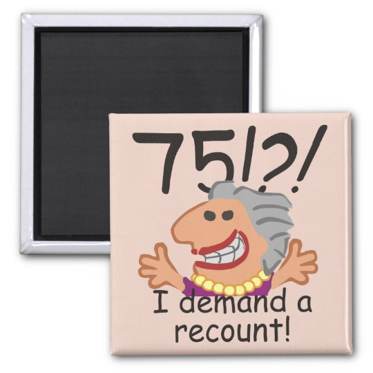 Funny Recount 75th Birthday Square Magnet