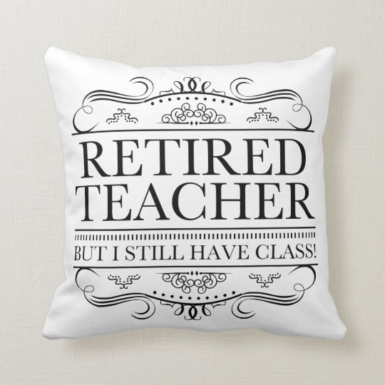 Funny Retired Teacher Throw Pillow