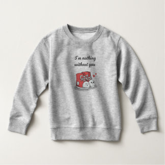 Funny Romantic Nothing Without You   Sweatshirt