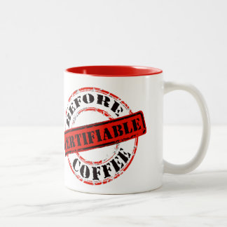 Funny Rubber Stamp Certifiable Before Coffee Two-Tone Coffee Mug