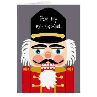 Funny Rude Nutcracker Christmas Ex Husband Card