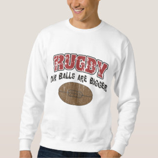 Funny Rugby Our Balls Are Bigger Sweatshirt