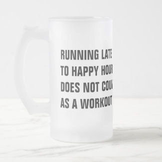 Funny Running Late to Happy Hour 16 oz Frosted Mug