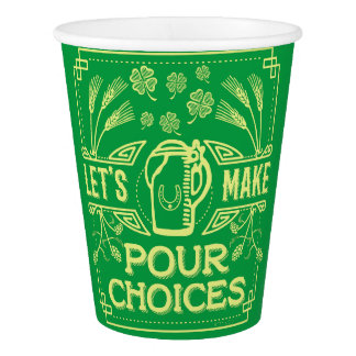 Funny Saint Patrick's Day Irish Beer Pour Choices Paper Cup