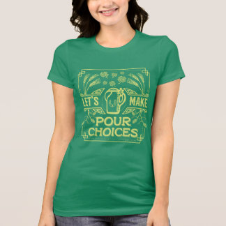 Funny Saint Patrick's Day Irish Beer Pour Choices T-Shirt