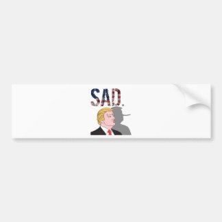Funny sarcastic sad anti President Donald Trump Bumper Sticker