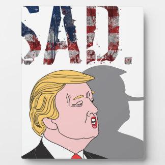 Funny sarcastic sad anti President Donald Trump Plaque
