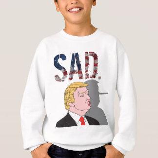 Funny sarcastic sad anti President Donald Trump Sweatshirt