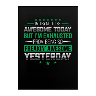 Funny Saying Awesome Today Exhaust Yesterday Acrylic Wall Art