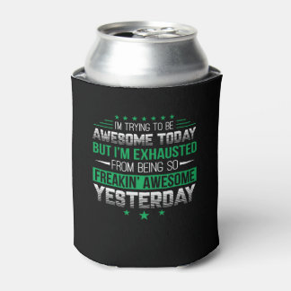 Funny Saying Awesome Today Exhaust Yesterday Can Cooler