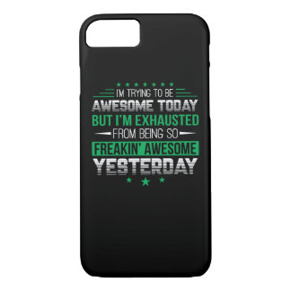 Funny Saying Awesome Today Exhaust Yesterday iPhone 8/7 Case
