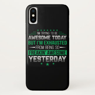 Funny Saying Awesome Today Exhaust Yesterday iPhone X Case