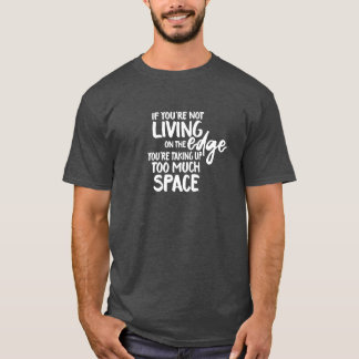 Funny Saying Living On the Edge Typography T-Shirt