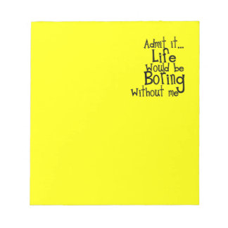 FUNNY SAYINGS ADMIT LIFE BORING WITHOUT ME COMMENT NOTEPAD