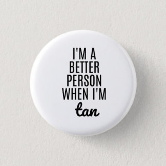 Funny Sayings Button- Better when I'm Tan 1 Inch Round Button
