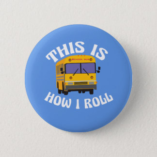 Funny School Bus Driver This is How I Roll 2 Inch Round Button