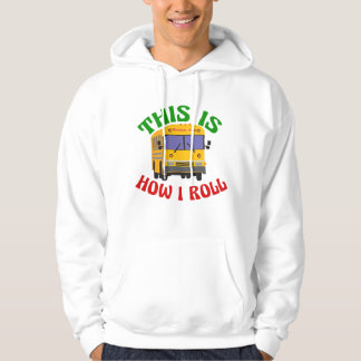 Funny School Bus Driver This is How I Roll Hoodie