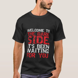 Funny SciFi T-shirt Welcome to the Dark Side