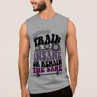 funny slogan,TRAIN INSANE OR REMAIN THE SAME Sleeveless Shirt
