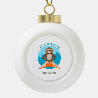 Funny Sloth Be a Mermaid Ceramic Ball Christmas Ornament