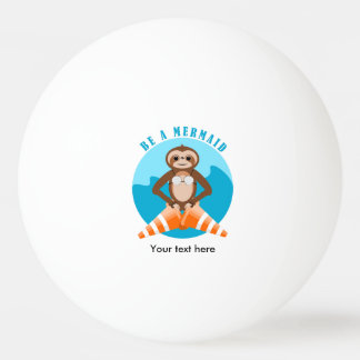 Funny Sloth Be a Mermaid Ping Pong Ball