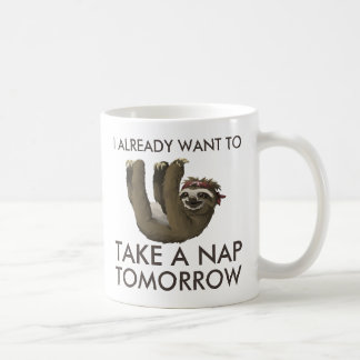 Funny sloth I already want to take a nap tomorrow Coffee Mug