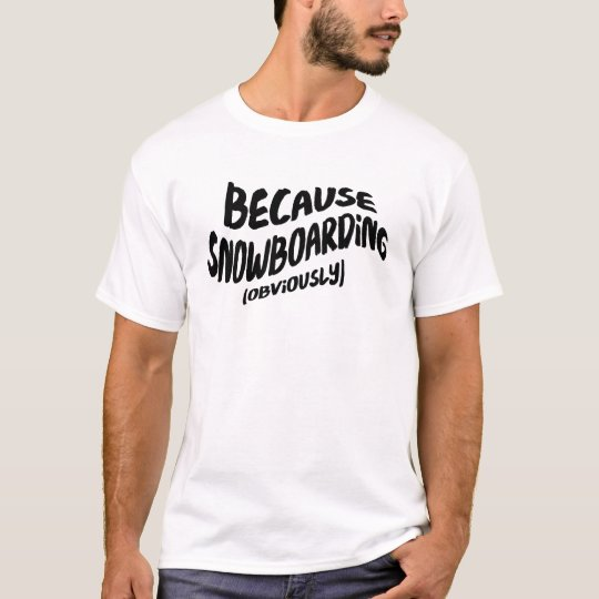 Funny Snowboarding T-shirt - Because Obviously