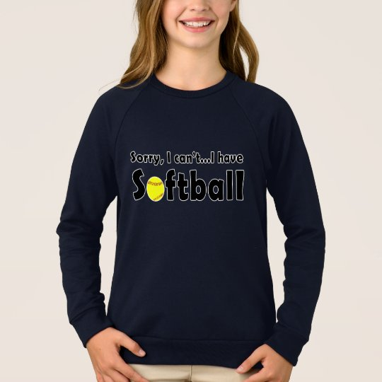 "Funny ""Sorry, I Can't. I Have Softball"" Sweatshirt"