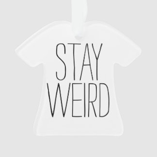 Funny stay weird inspirational trend hipster humor