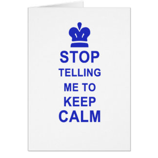 Funny Stop Telling me to Keep Calm Card