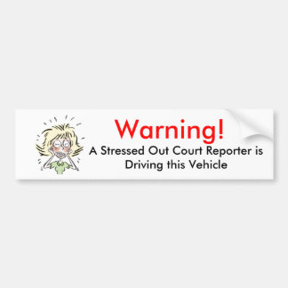 Funny Stressed Out Court Reporter Bumper Sticker