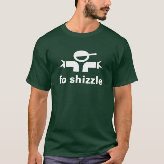 Funny T-shirt Fo Shizzle