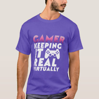 Funny T-shirt for Gamers Keeping it Real Virtually