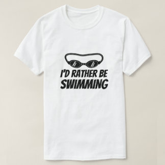 Funny t shirt for swimmer - I'd rather be swimming