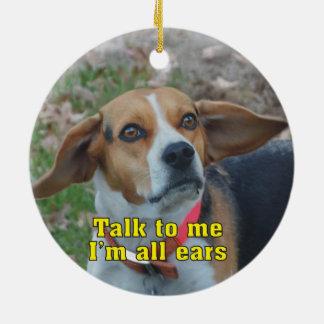 Funny Talk To Me I'm All Ears Beagle Ceramic Ornament