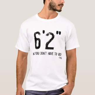 """Funny Tall Person T-Shirt 6'2"""""""