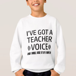 Funny Teacher voice designs Sweatshirt