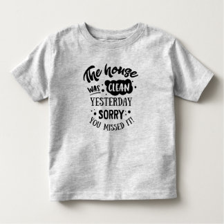 Funny The House Was Clean Yesterday | Shirt