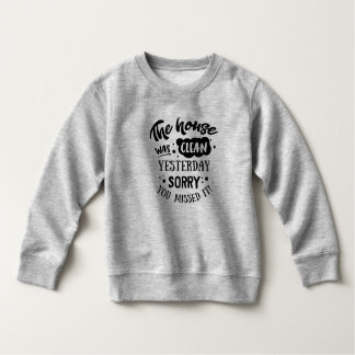 Funny The House Was Clean Yesterday | Sweatshirt