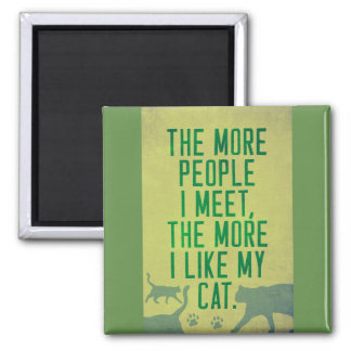 Funny '...the more I like my cat' magnet