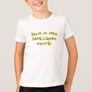 Funny, this is my last clean shirt joke