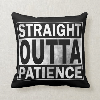 Funny Throw Pillow: Straight Outta Patience Throw Pillow