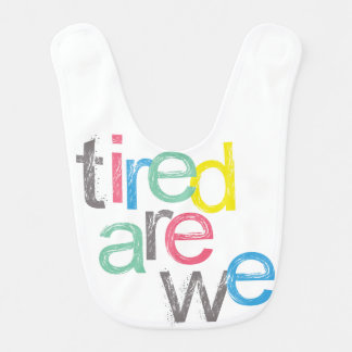 Funny Tired Are We Bib