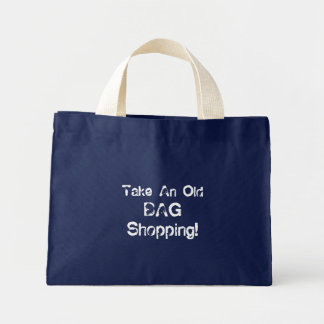 Funny tote bag take an old bag shopping, gift